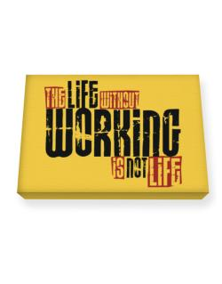 Life Without Working Is Not Life Canvas square