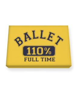 Ballet 110 % Full Time Canvas square