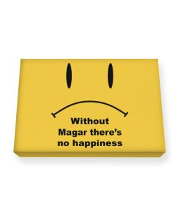 Without Magar There Is No Happiness Canvas square