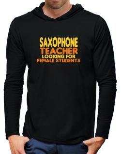 Saxophone Teacher Looking For Female Students Hooded Long Sleeve T-Shirt-Mens