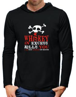 Whiskey In Excess Kills You - I Am Not Afraid Of Death Hooded Long Sleeve T-Shirt-Mens