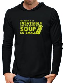 The Thirst Is So Insatiable And The Bottle Of Soup So Small Hooded Long Sleeve T-Shirt-Mens