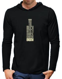 Drinking Too Much Water Is Harmful. Drink Bronx Hooded Long Sleeve T-Shirt-Mens