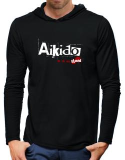 Aikido Is In My Blood Hooded Long Sleeve T-Shirt-Mens