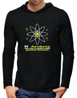 If Archery Were Easy, It Would Be Called Quantum Mechanics Hooded Long Sleeve T-Shirt-Mens