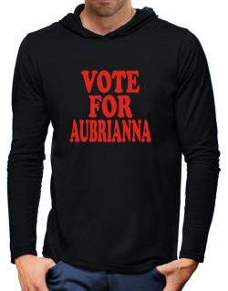 Vote For Aubrianna Hooded Long Sleeve T-Shirt-Mens