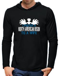 I Prefer A North American Bison To A Wife Hooded Long Sleeve T-Shirt-Mens