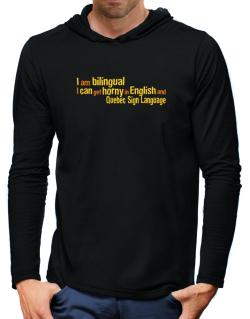 I Am Bilingual, I Can Get Horny In English And Quebec Sign Language Hooded Long Sleeve T-Shirt-Mens