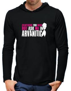 Anything You Want, But Ask Me In Arvanitic Hooded Long Sleeve T-Shirt-Mens