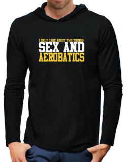 I Only Care About 2 Things : Sex And Aerobatics Hooded Long Sleeve T-Shirt-Mens