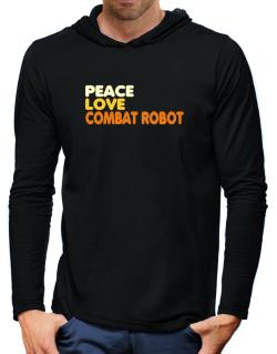 Peace , Love And Combat Robot Hooded Long Sleeve T-Shirt-Mens