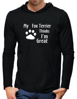 My Fox Terrier Thinks I Am Great Hooded Long Sleeve T-Shirt-Mens