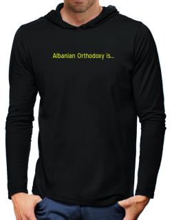 Albanian Orthodoxy Is Hooded Long Sleeve T-Shirt-Mens