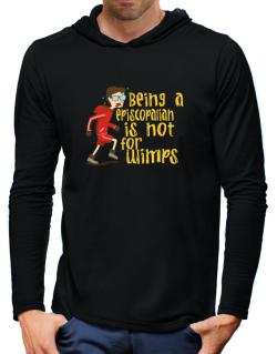 Being An Episcopalian Is Not For Wimps Hooded Long Sleeve T-Shirt-Mens