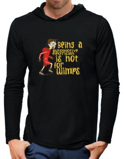 Being An Automotive Electrician Is Not For Wimps Hooded Long Sleeve T-Shirt-Mens