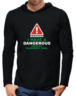 Warning! I Have A Dangerous Great Horned Owl Hooded Long Sleeve T-Shirt-Mens