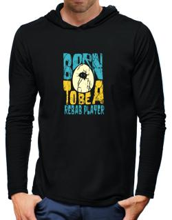 Born To Be A Rebab Player Hooded Long Sleeve T-Shirt-Mens