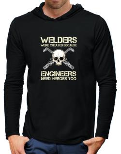 Welders were created because engineers need heroes too Hooded Long Sleeve T-Shirt-Mens