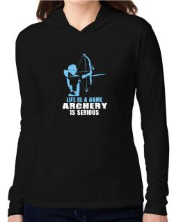 Life Is A Game, Archery Is Serious Hooded Long Sleeve T-Shirt Women