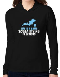 Life Is A Game, Scuba Diving Is Serious Hooded Long Sleeve T-Shirt Women