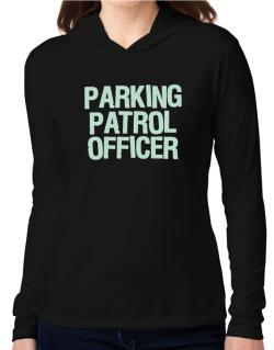 Parking Patrol Officer Hooded Long Sleeve T-Shirt Women