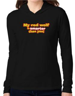 My Red Wolf Is Smarter Than You! Hooded Long Sleeve T-Shirt Women