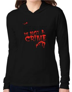 Being A ... Giant Millipede Is Not A Crime Hooded Long Sleeve T-Shirt Women