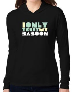 I Only Trust My Baboon Hooded Long Sleeve T-Shirt Women
