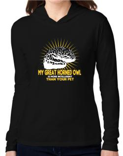My Great Horned Owl Is More Intelligent Than Your Pet Hooded Long Sleeve T-Shirt Women