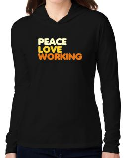 Peace Love Working Hooded Long Sleeve T-Shirt Women