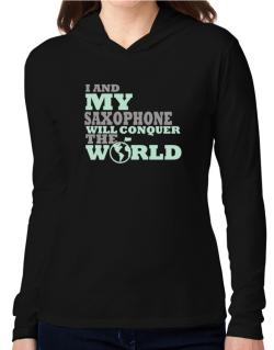 I And My Saxophone Will Conquer The World Hooded Long Sleeve T-Shirt Women