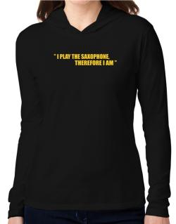 I Play The Guitar Saxophone, Therefore I Am Hooded Long Sleeve T-Shirt Women