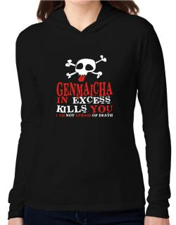 Genmaicha In Excess Kills You - I Am Not Afraid Of Death Hooded Long Sleeve T-Shirt Women