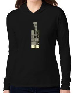 Drinking Too Much Water Is Harmful. Drink Bronx Hooded Long Sleeve T-Shirt Women