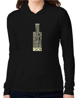 Drinking Too Much Water Is Harmful. Drink Whiskey Hooded Long Sleeve T-Shirt Women