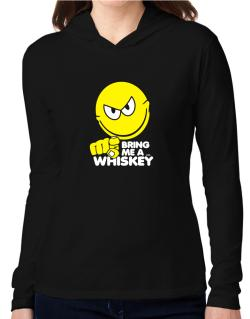 Bring Me A ... Whiskey Hooded Long Sleeve T-Shirt Women