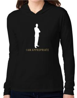 I Am Appropriate - Male Hooded Long Sleeve T-Shirt Women