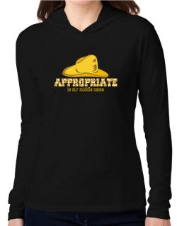 Appropriate Is My Middle Name Hooded Long Sleeve T-Shirt Women