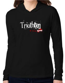 Triathlon Is In My Blood Hooded Long Sleeve T-Shirt Women