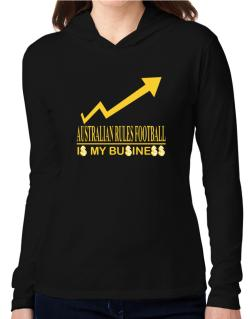 Australian Rules Football ... Is My Business Hooded Long Sleeve T-Shirt Women