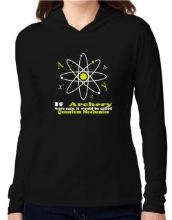 If Archery Were Easy, It Would Be Called Quantum Mechanics Hooded Long Sleeve T-Shirt Women