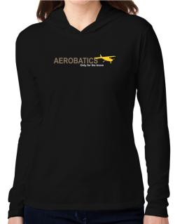 """ Aerobatics - Only for the brave "" Hooded Long Sleeve T-Shirt Women"