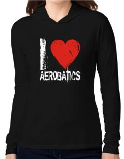 I Love Aerobatics Hooded Long Sleeve T-Shirt Women