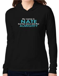 My Name Is Nate But For You I Am The Almighty Hooded Long Sleeve T-Shirt Women
