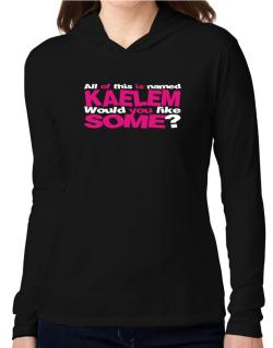 All Of This Is Named Kaelem Would You Like Some? Hooded Long Sleeve T-Shirt Women