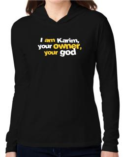 I Am Karim Your Owner, Your God Hooded Long Sleeve T-Shirt Women