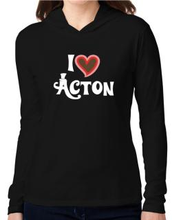 I Love Acton Hooded Long Sleeve T-Shirt Women