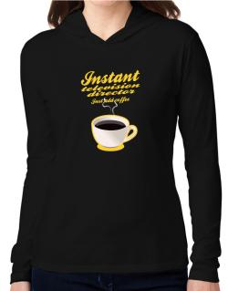 Instant Television Director, just add coffee Hooded Long Sleeve T-Shirt Women