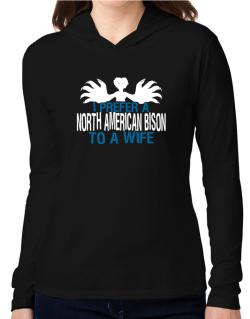 I Prefer A North American Bison To A Wife Hooded Long Sleeve T-Shirt Women