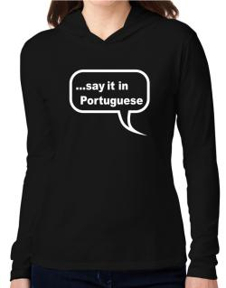 Say It In Portuguese Hooded Long Sleeve T-Shirt Women